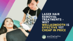 Laser Hair Removal Treatments - Why WellaSmooth is Effective Yet Cheap in Price