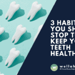 3 Habits You Should Stop to Keep Your Teeth Healthy