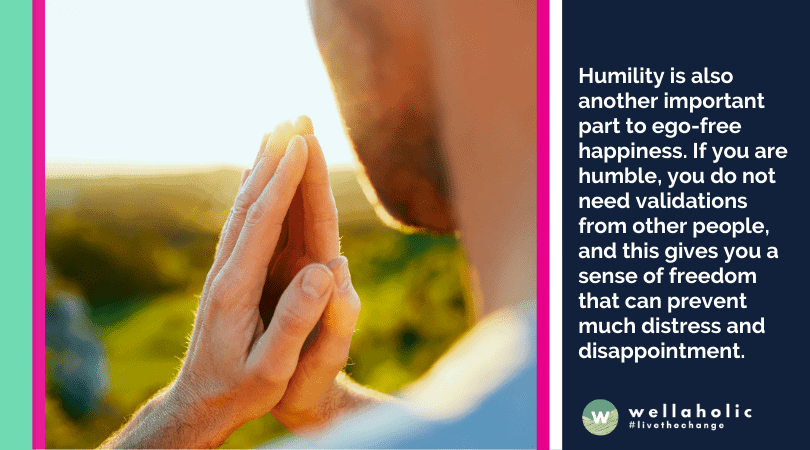 Humility is also another important part to ego-free happiness