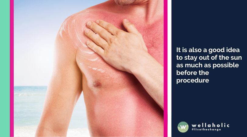 It is also a good idea to stay out of the sun as much as possible before the procedure