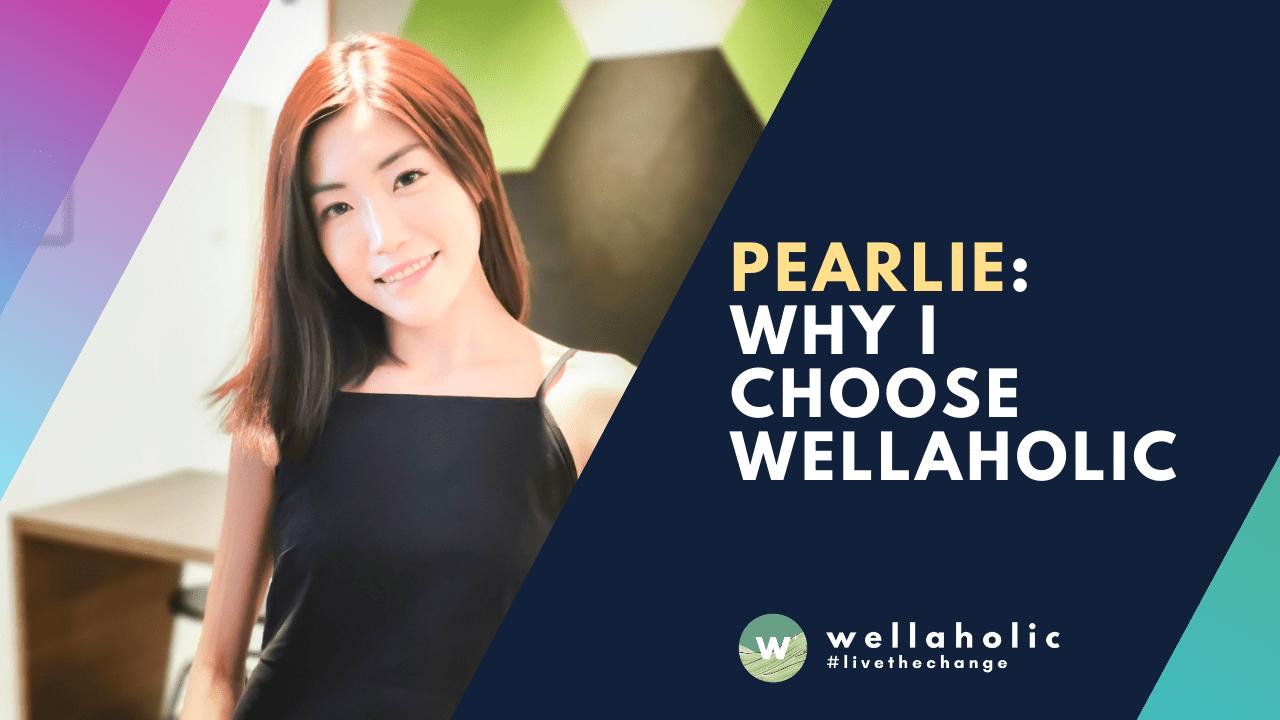 Pearlie Why I Choose Wellaholic